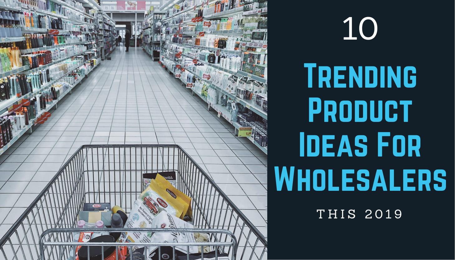 Trending Ideas for wholesalers
