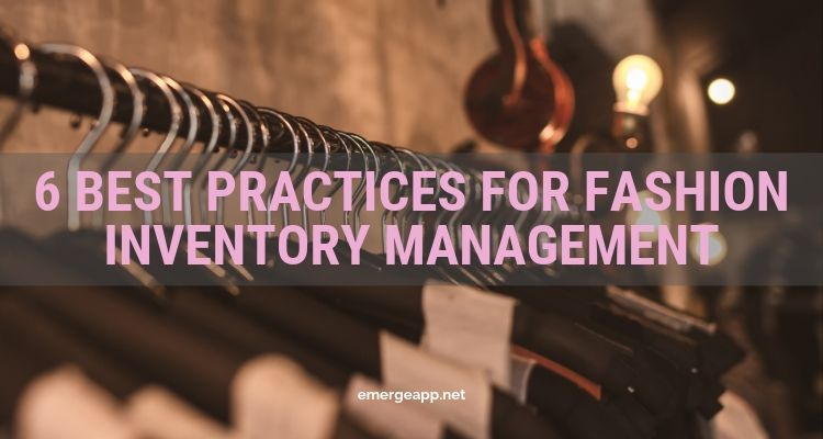 6 Best Practices for Fashion Inventory Management
